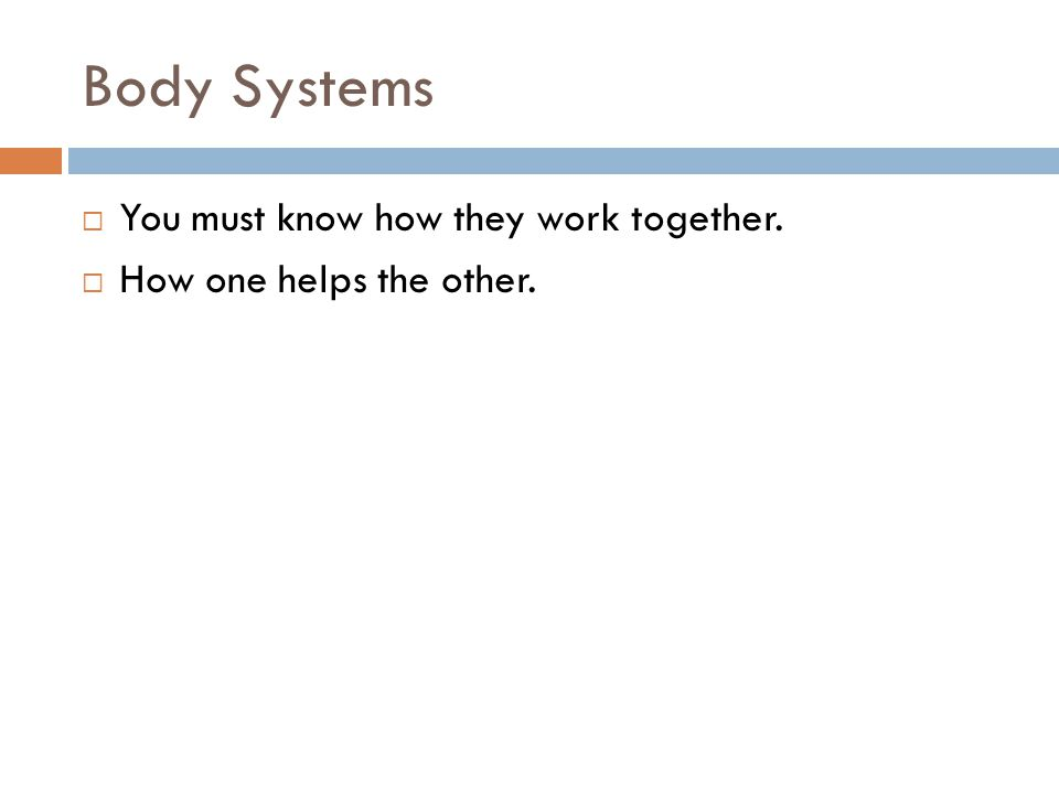 Body Systems You must know how they work together.