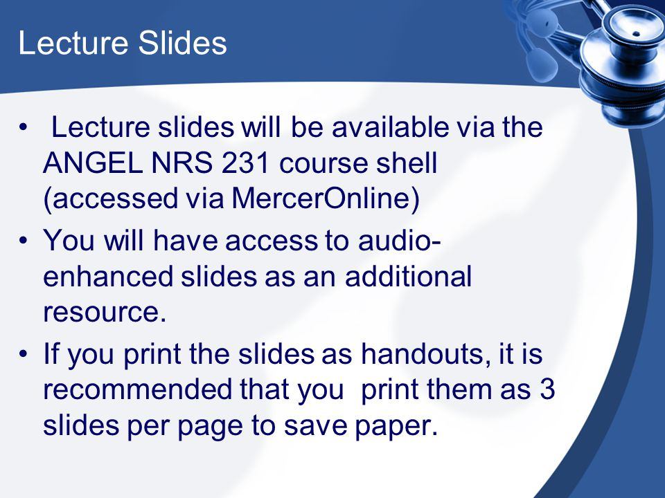 Lecture Slides Lecture slides will be available via the ANGEL NRS 231 course shell (accessed via MercerOnline)