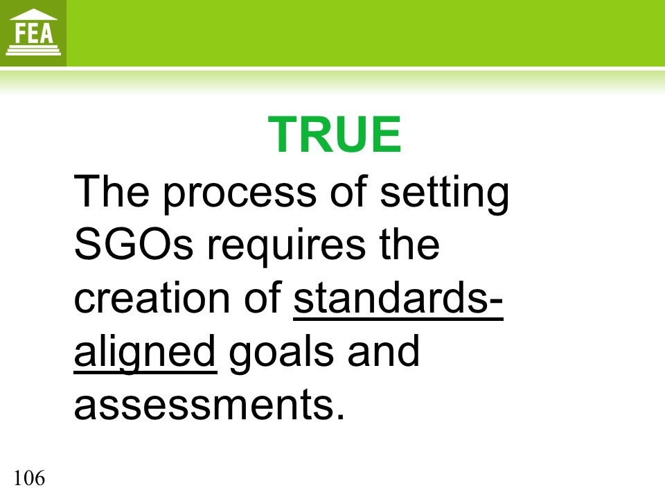 TRUE The process of setting SGOs requires the creation of standards-aligned goals and assessments.