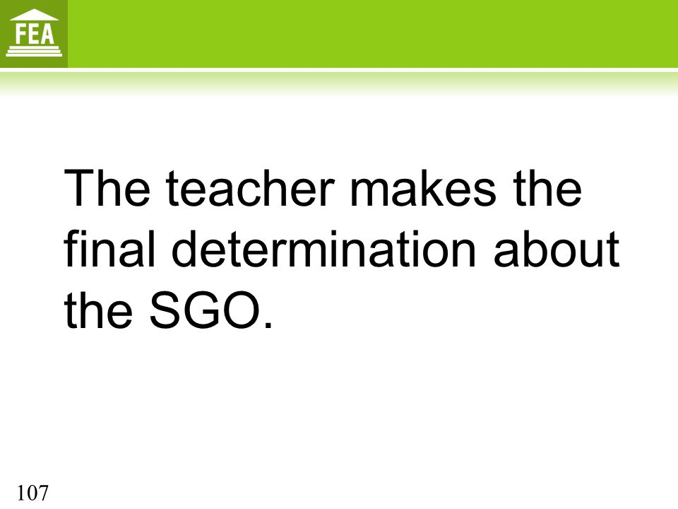 The teacher makes the final determination about the SGO.