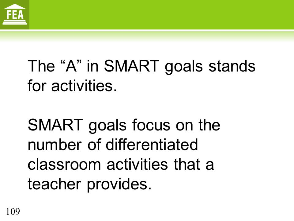 The A in SMART goals stands for activities.