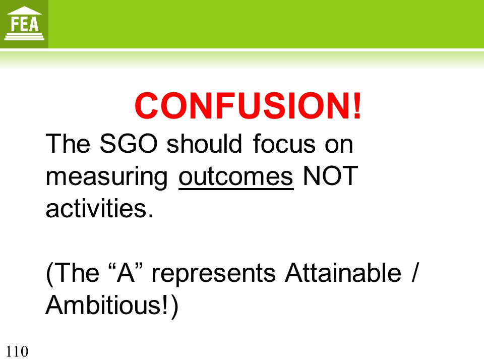 CONFUSION! The SGO should focus on measuring outcomes NOT activities.