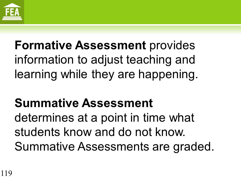 Formative Assessment provides information to adjust teaching and learning while they are happening.