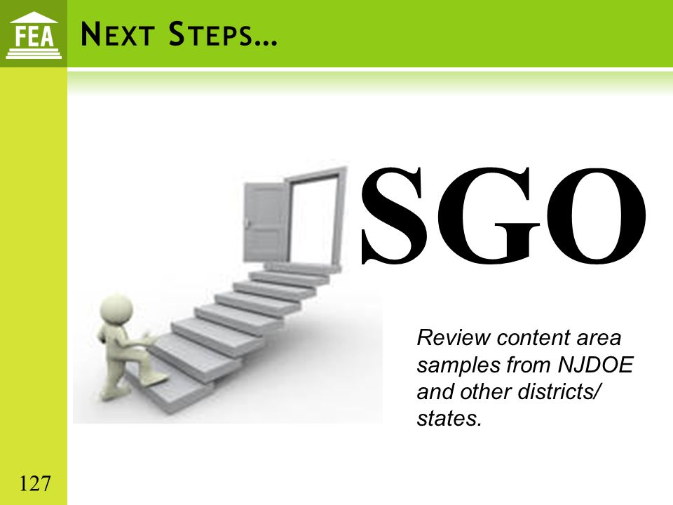 Next Steps… SGO. Review content area samples from NJDOE and other districts/ states.