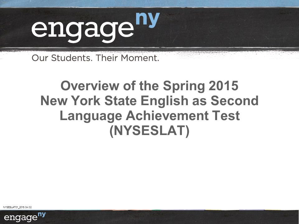 Overview of the Spring 2015 New York State English as Second Language Achievement Test (NYSESLAT)