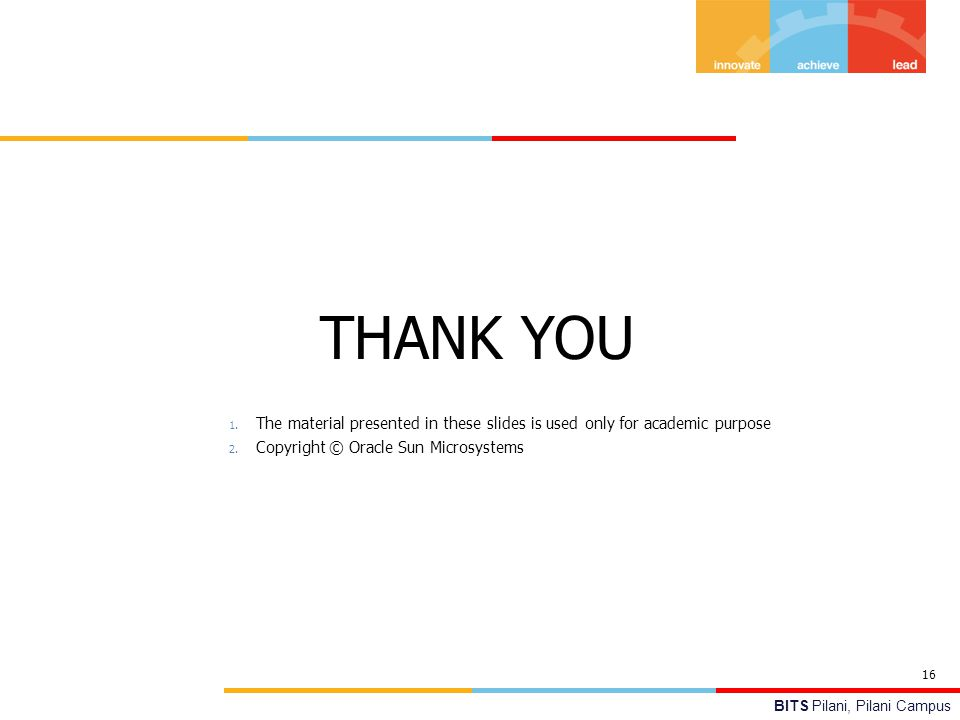 THANK YOU The material presented in these slides is used only for academic purpose. Copyright © Oracle Sun Microsystems.