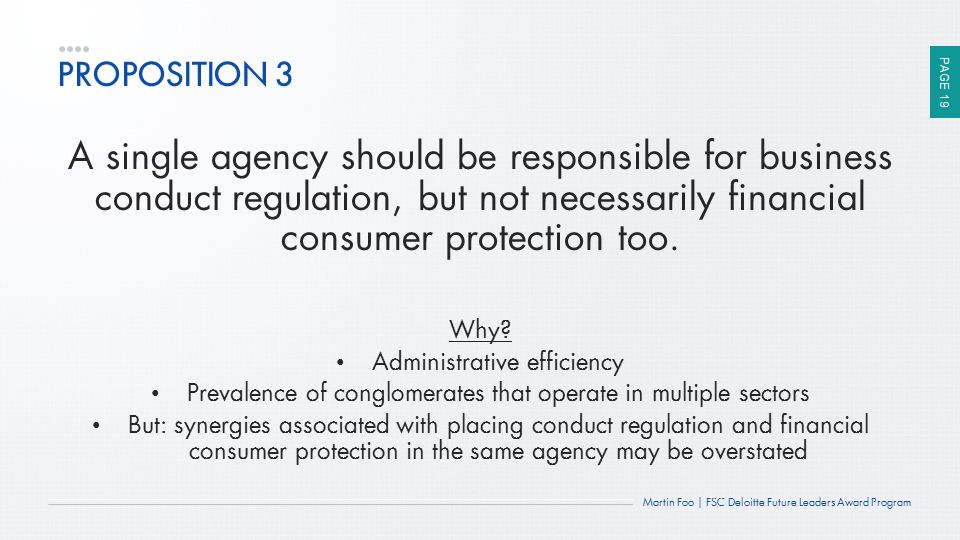 PROPOSITION 3 A single agency should be responsible for business conduct regulation, but not necessarily financial consumer protection too.