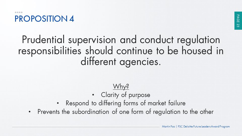 PROPOSITION 4 Prudential supervision and conduct regulation responsibilities should continue to be housed in different agencies.