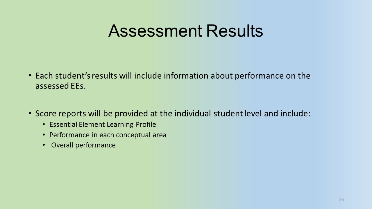 Assessment Results Each student's results will include information about performance on the assessed EEs.