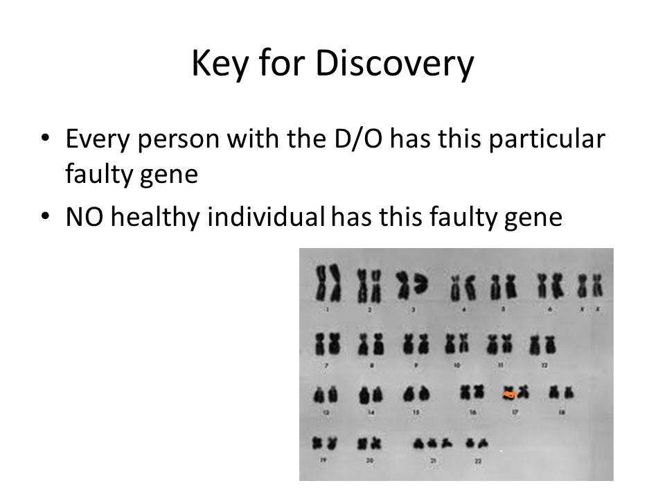 Key for Discovery Every person with the D/O has this particular faulty gene.