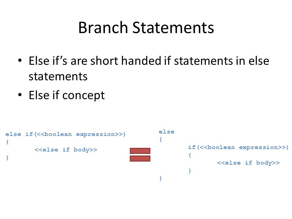 Branch Statements Else if's are short handed if statements in else statements. Else if concept. else.