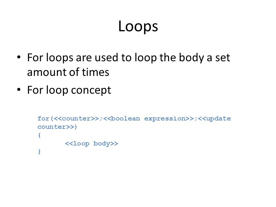 Loops For loops are used to loop the body a set amount of times