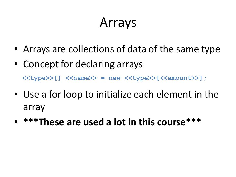 Arrays Arrays are collections of data of the same type