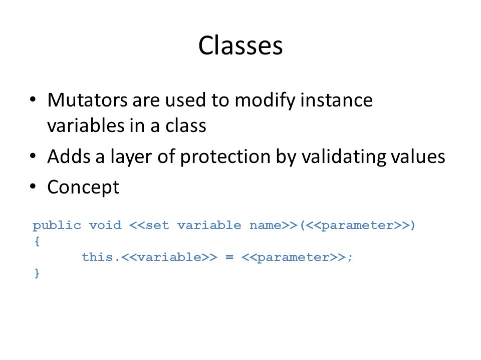 Classes Mutators are used to modify instance variables in a class