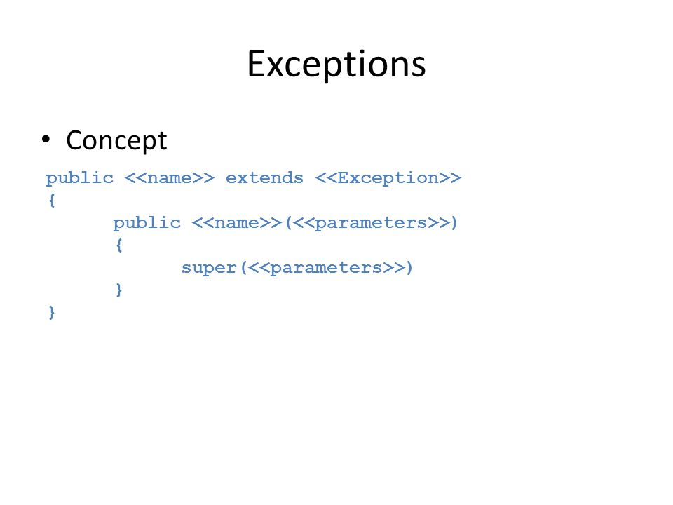 Exceptions Concept. public <<name>> extends <<Exception>> { public <<name>>(<<parameters>>) super(<<parameters>>)