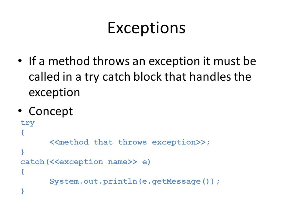 Exceptions If a method throws an exception it must be called in a try catch block that handles the exception.