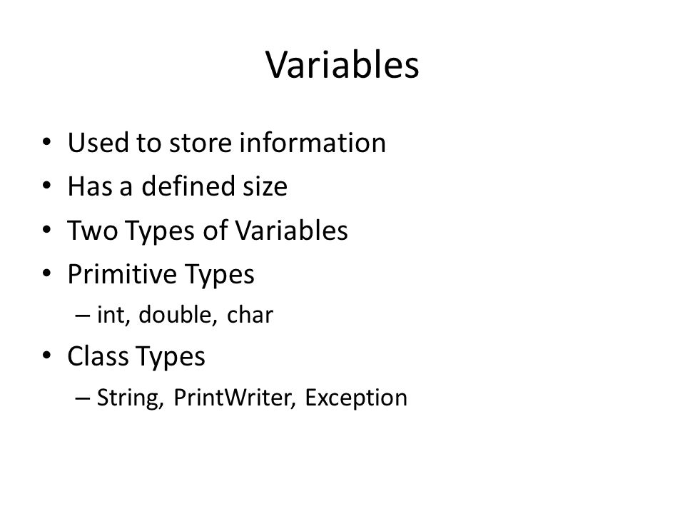 Variables Used to store information Has a defined size