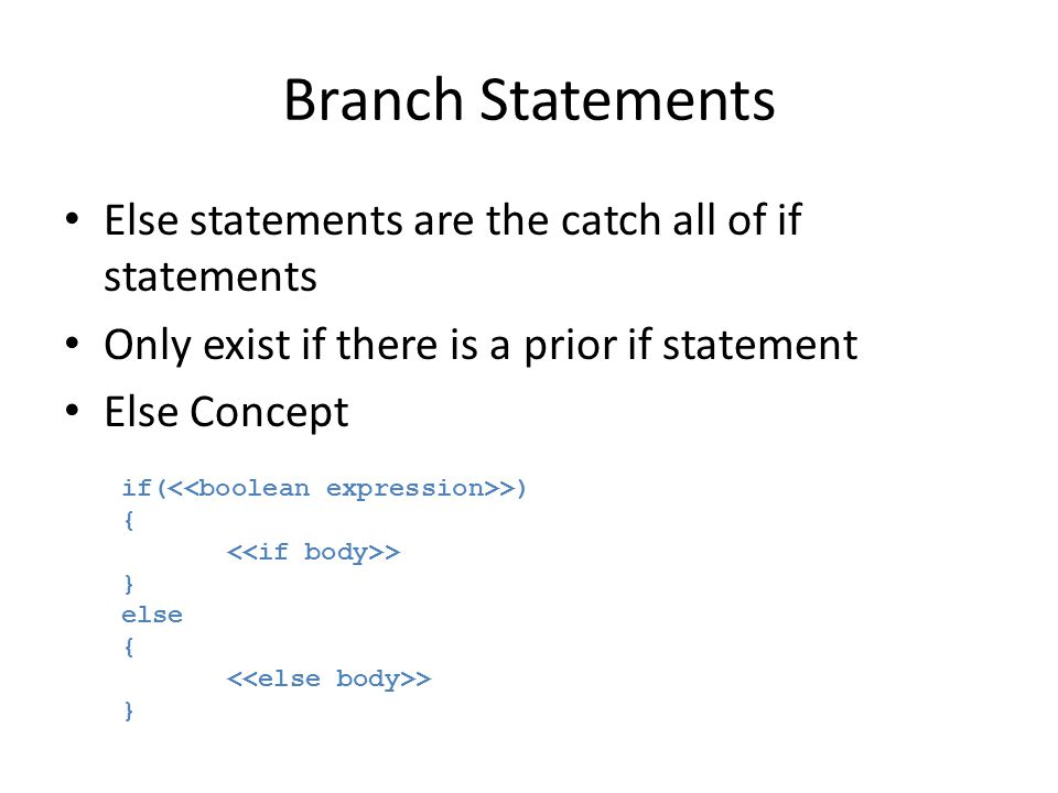 Branch Statements Else statements are the catch all of if statements