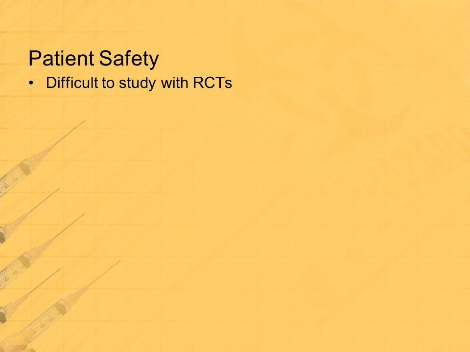 Patient Safety Difficult to study with RCTs