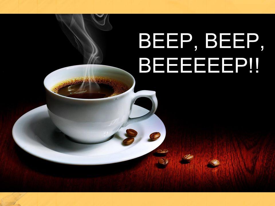 BEEP, BEEP, BEEEEEEP!!