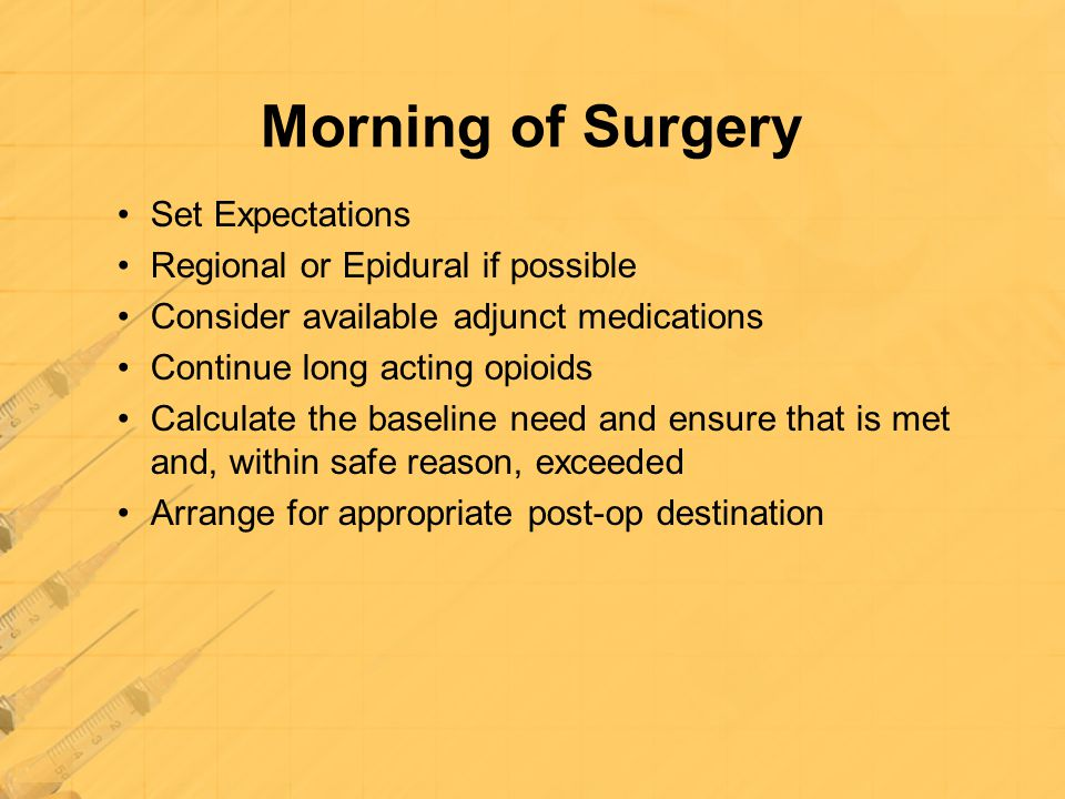 Morning of Surgery Set Expectations Regional or Epidural if possible