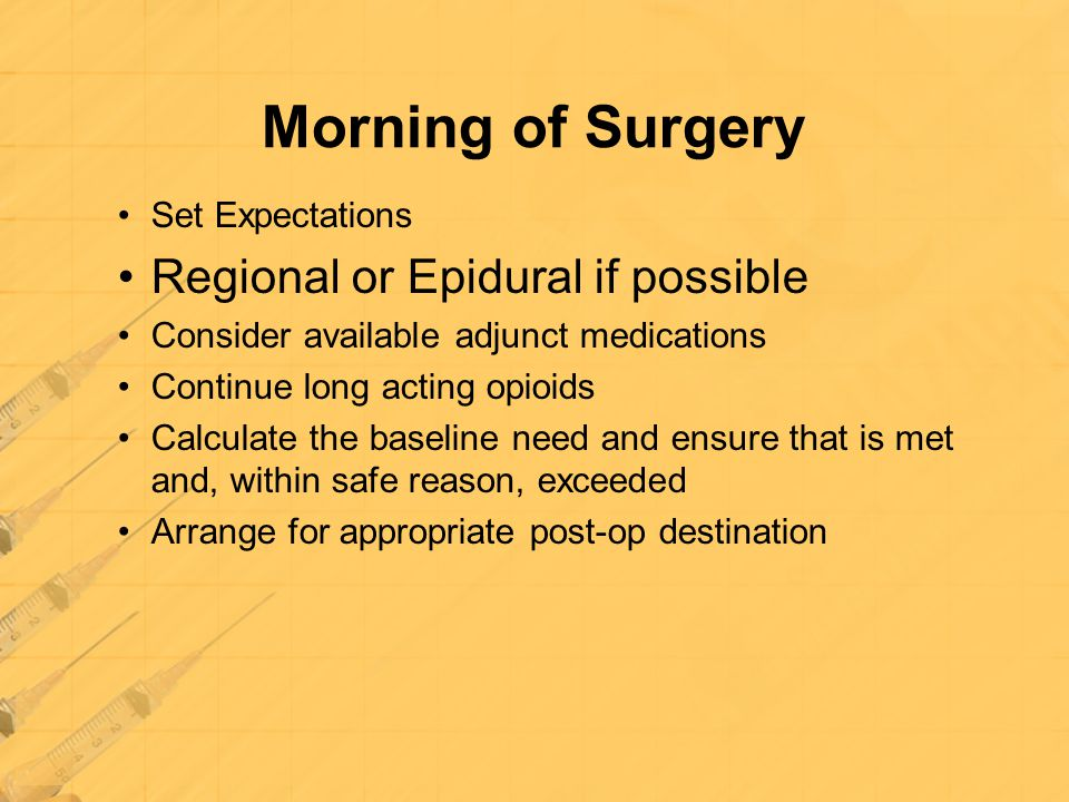 Morning of Surgery Regional or Epidural if possible Set Expectations