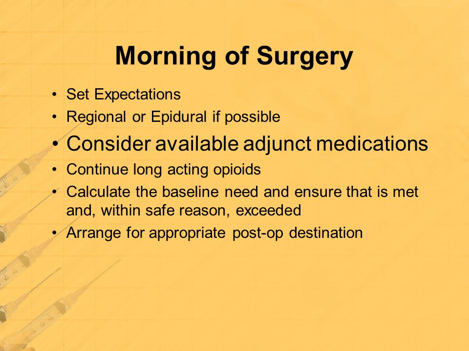Morning of Surgery Consider available adjunct medications