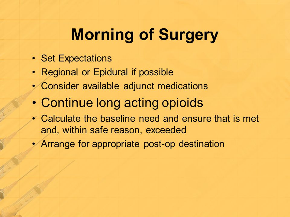 Morning of Surgery Continue long acting opioids Set Expectations