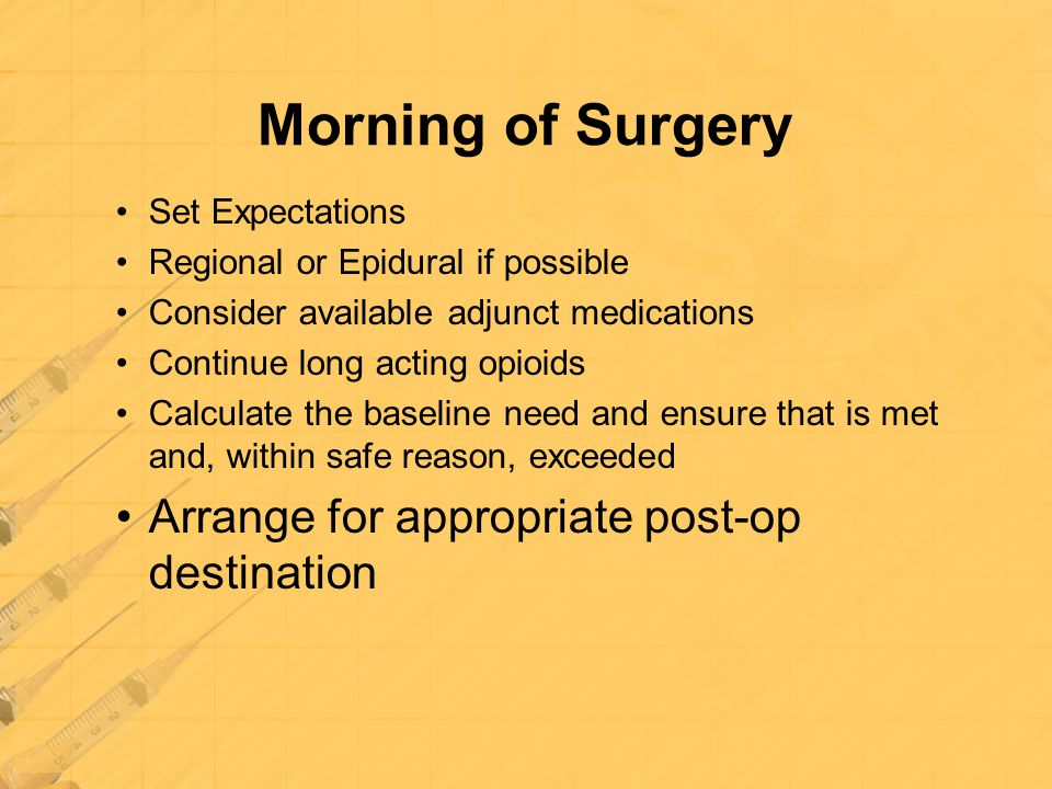 Morning of Surgery Arrange for appropriate post-op destination
