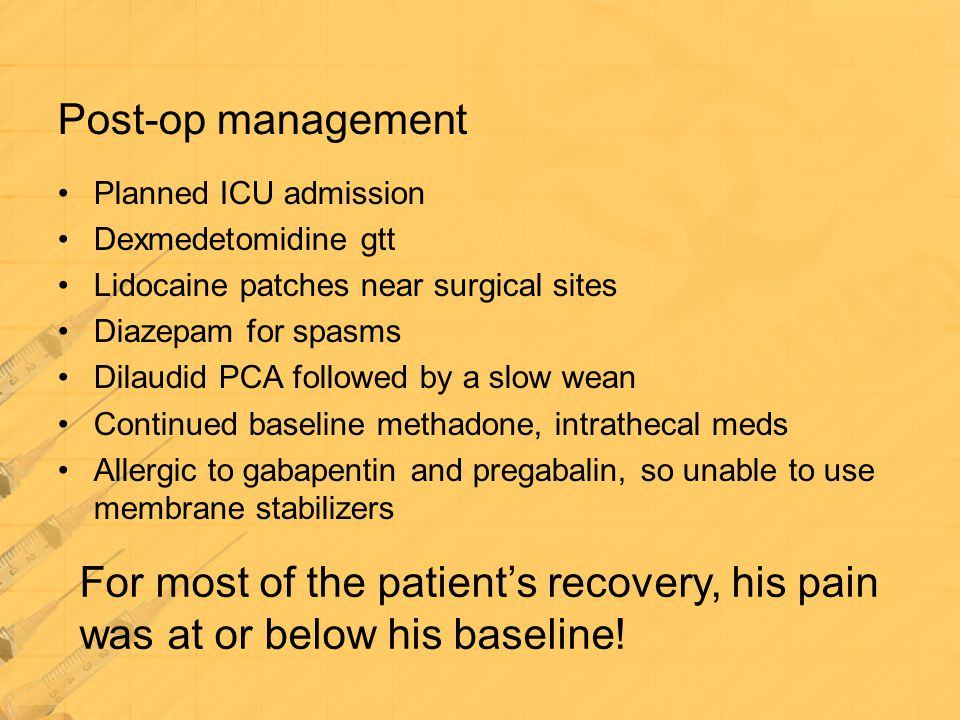 Post-op management Planned ICU admission. Dexmedetomidine gtt. Lidocaine patches near surgical sites.