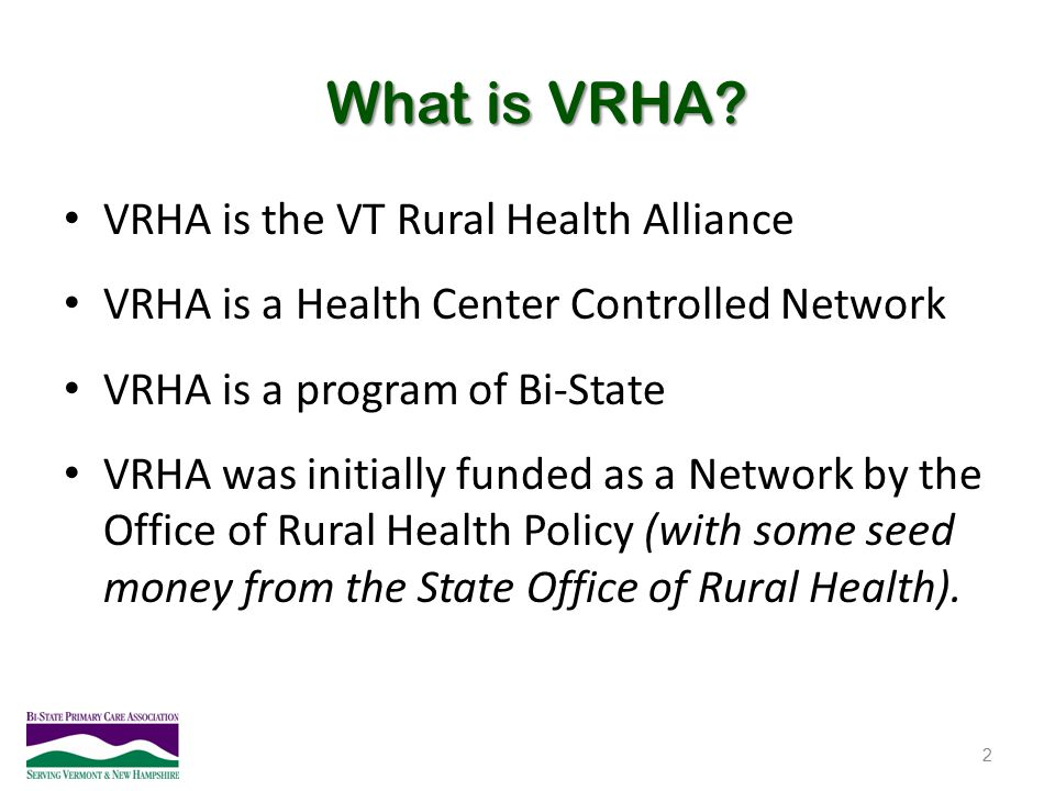 What is VRHA VRHA is the VT Rural Health Alliance