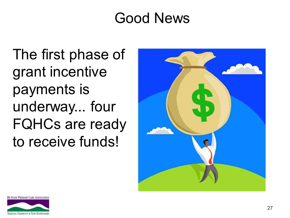 Good News The first phase of grant incentive payments is underway...
