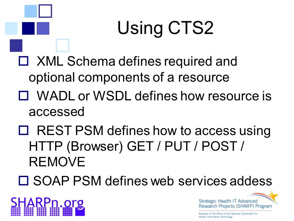 Using CTS2 XML Schema defines required and optional components of a resource. WADL or WSDL defines how resource is accessed.