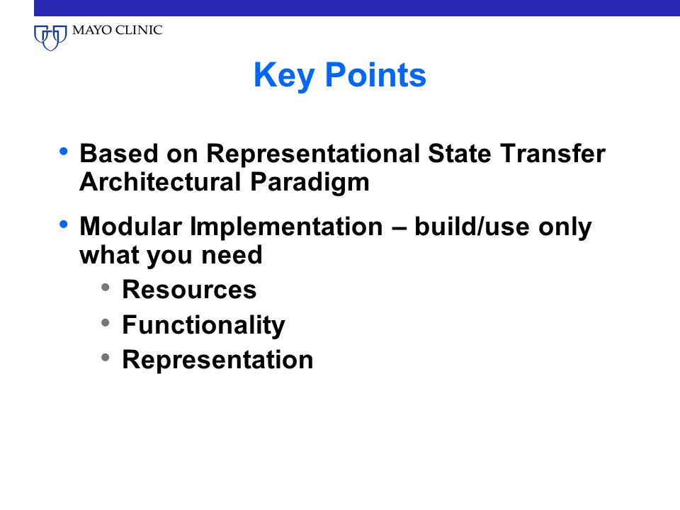 Key Points Based on Representational State Transfer Architectural Paradigm. Modular Implementation – build/use only what you need.