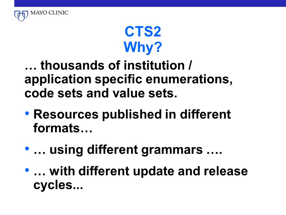 CTS2 Why … thousands of institution / application specific enumerations, code sets and value sets.