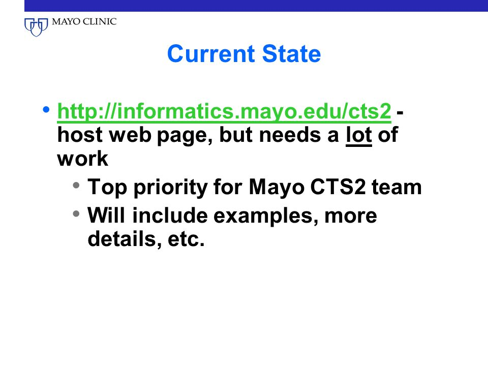 Current State http://informatics.mayo.edu/cts2 - host web page, but needs a lot of work. Top priority for Mayo CTS2 team.
