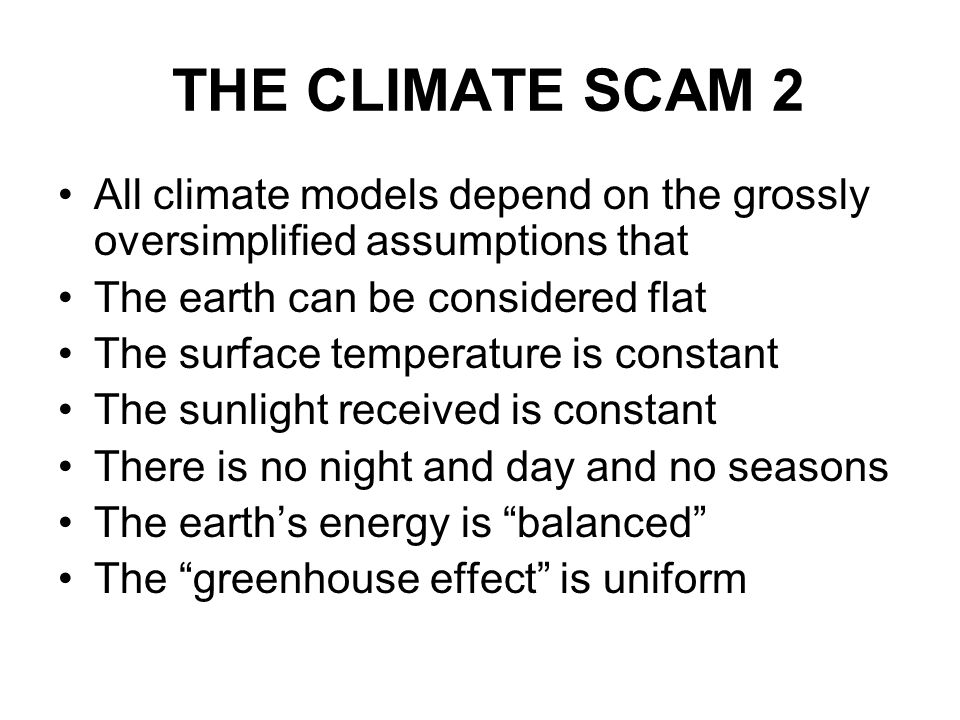 THE CLIMATE SCAM 2 All climate models depend on the grossly oversimplified assumptions that. The earth can be considered flat.