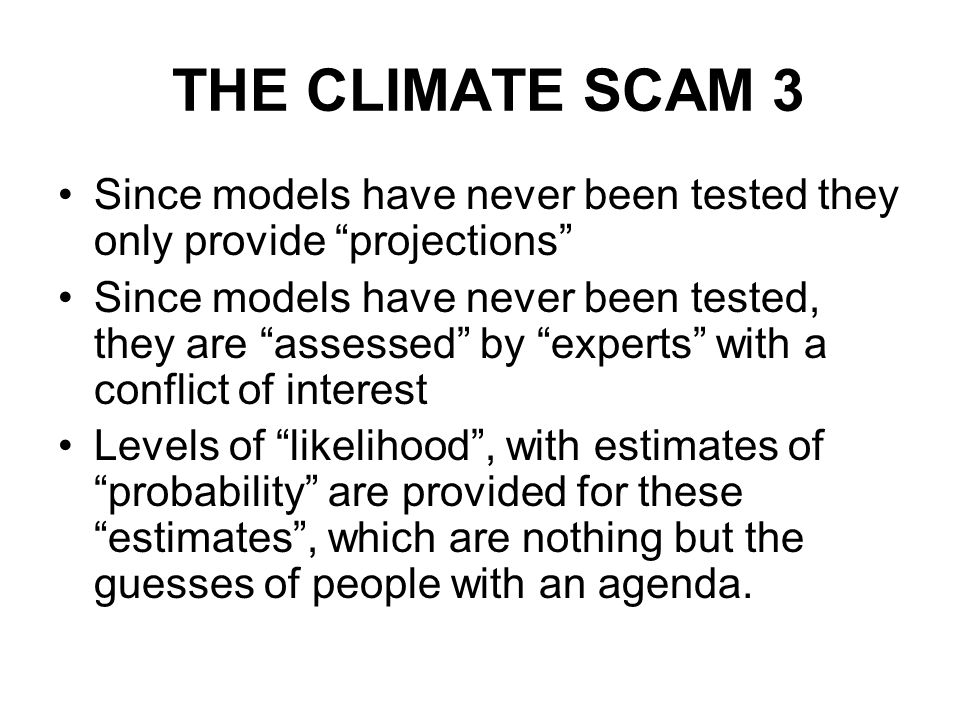 THE CLIMATE SCAM 3 Since models have never been tested they only provide projections