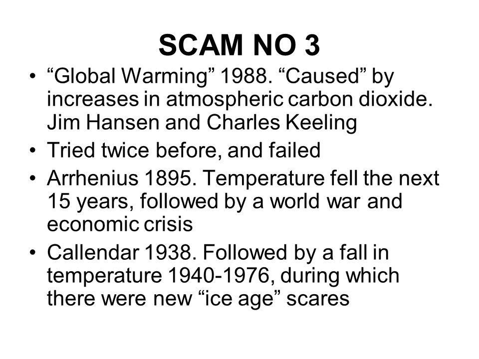 SCAM NO 3 Global Warming 1988. Caused by increases in atmospheric carbon dioxide. Jim Hansen and Charles Keeling.