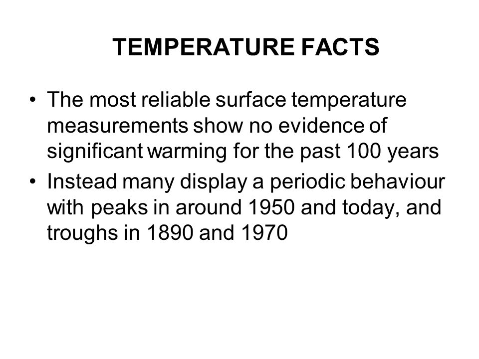 TEMPERATURE FACTS The most reliable surface temperature measurements show no evidence of significant warming for the past 100 years.