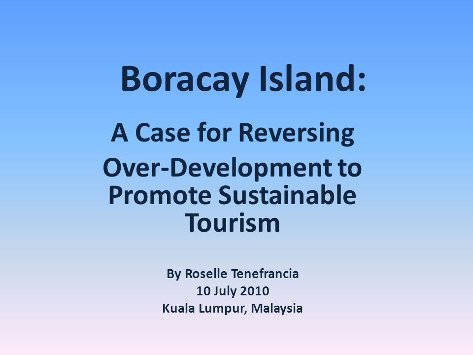 Over-Development to Promote Sustainable Tourism By Roselle Tenefrancia