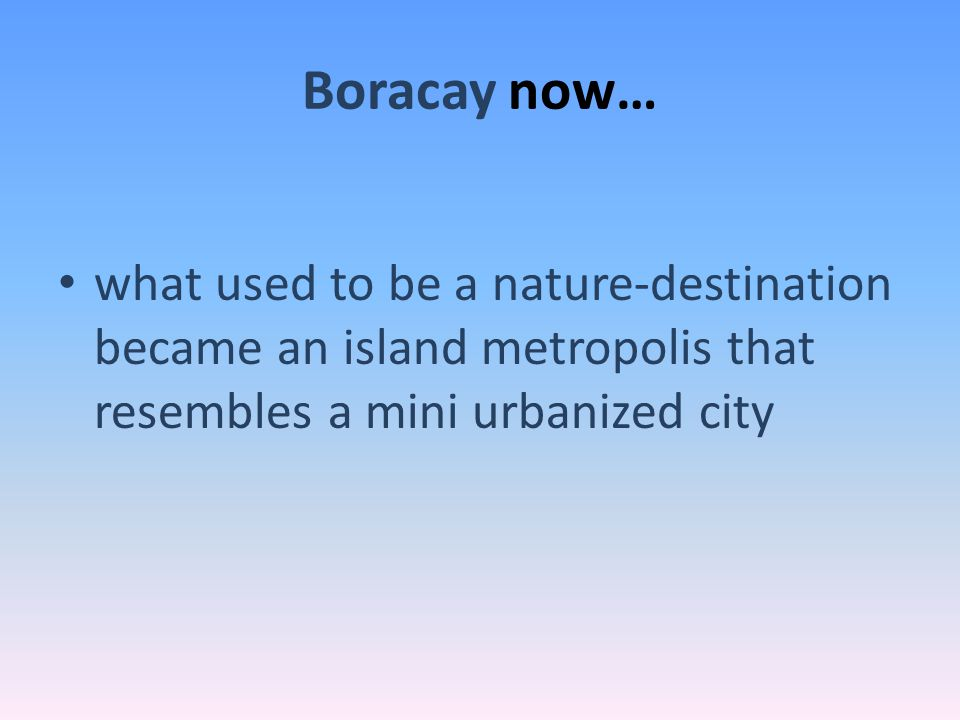 Boracay now… what used to be a nature-destination became an island metropolis that resembles a mini urbanized city.