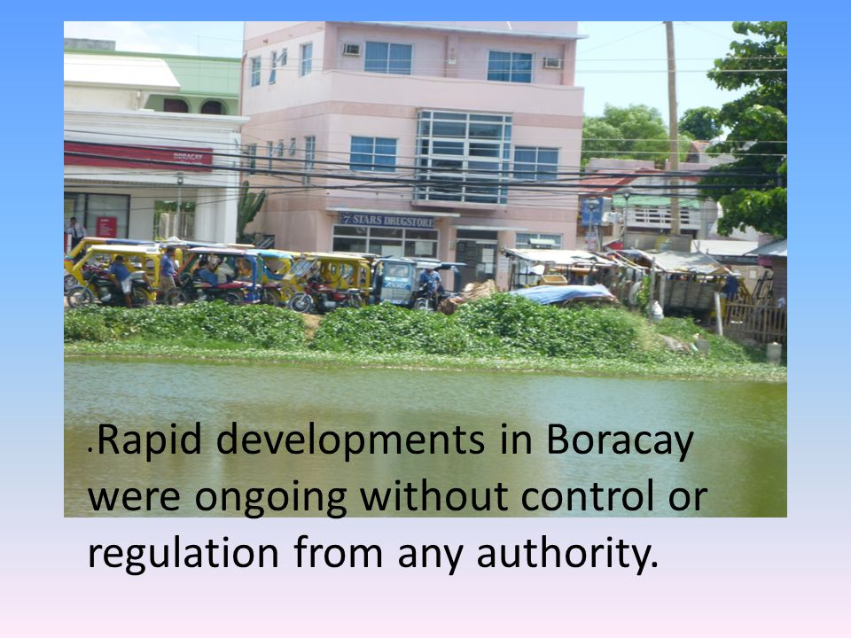 Rapid developments in Boracay were ongoing without control or regulation from any authority.