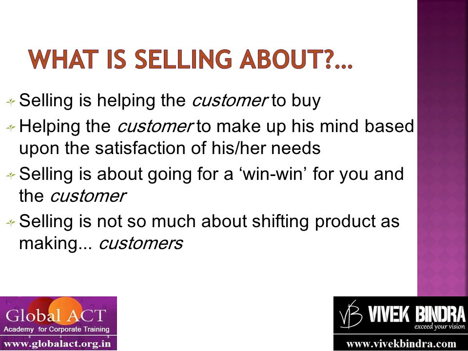 What is selling about … Selling is helping the customer to buy