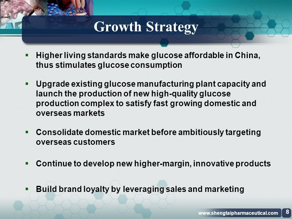 Growth Strategy Higher living standards make glucose affordable in China, thus stimulates glucose consumption.