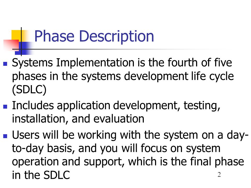 Phase Description Systems Implementation is the fourth of five phases in the systems development life cycle (SDLC)