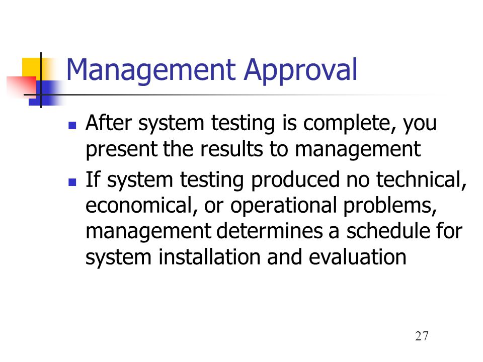 Management Approval After system testing is complete, you present the results to management.
