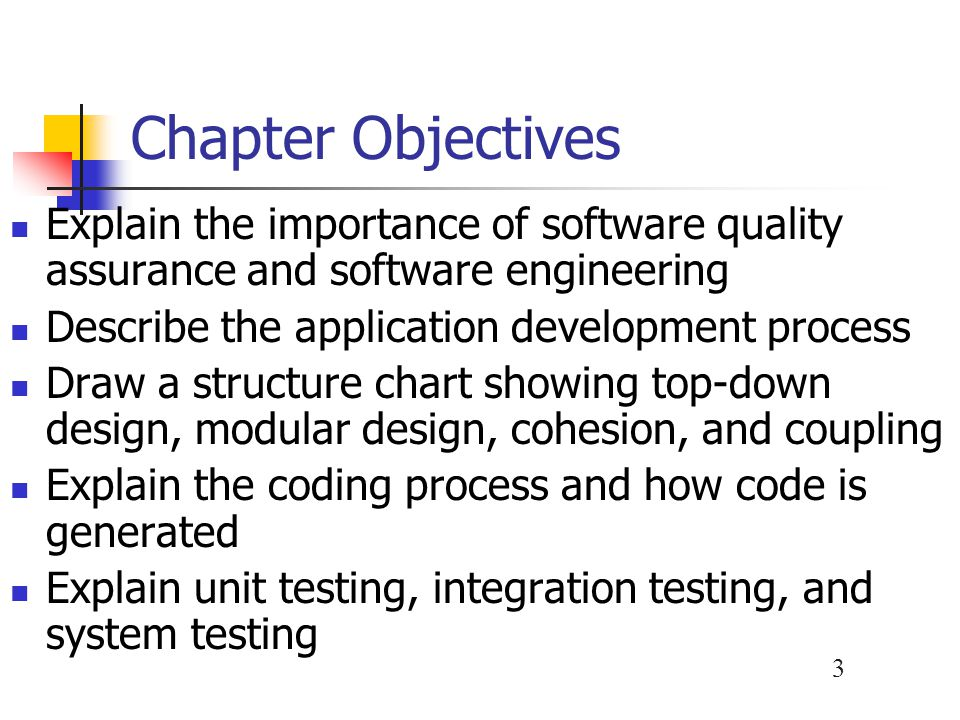 Chapter Objectives Explain the importance of software quality assurance and software engineering. Describe the application development process.