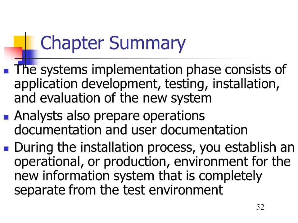 Chapter Summary The systems implementation phase consists of application development, testing, installation, and evaluation of the new system.