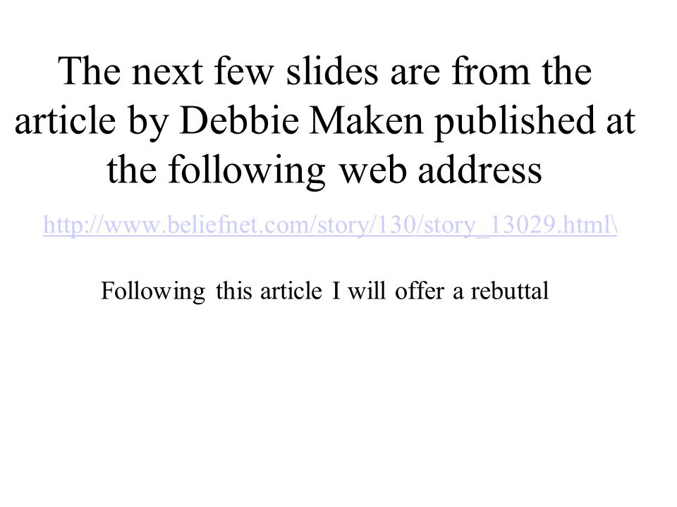 The next few slides are from the article by Debbie Maken published at the following web address http://www.beliefnet.com/story/130/story_13029.html\ Following this article I will offer a rebuttal